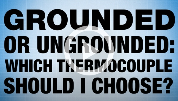 Grounded vs Ungrounded: Choosing the right thermocouple explained